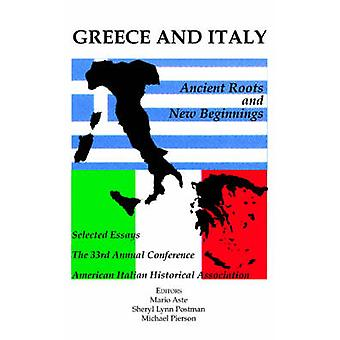 Greece and Italy Ancient Roots  New Beginnings by American Italian Historical Association
