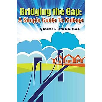 Bridging the Gap A Simple Guide to College by Dixon & Chelsea