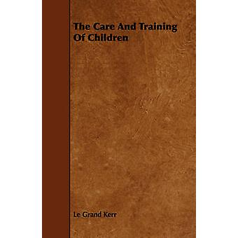 The Care And Training Of Children by Kerr & Le Grand