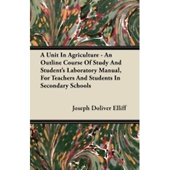 A Unit In Agriculture  An Outline Course Of Study And Students Laboratory Manual For Teachers And Students In Secondary Schools by Elliff & Joseph Doliver