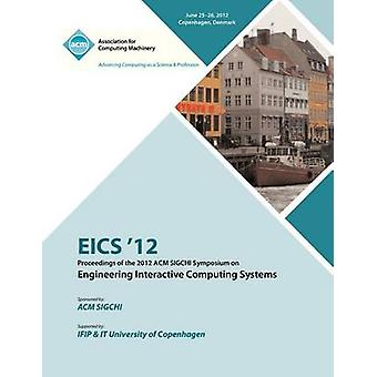 EICS 12  Proceedings of the 2012 ACM SIGCHI Symposium on Engineering Interactive Computing Systems by EICS 12 Proceedings Committee