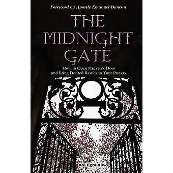 The Midnight Gate How To Open Heavens Door And Bring Desired Answers To Your Prayers by Egbudiwe & Val