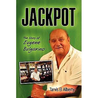 Jackpot The Story of Eugene Bulgarino by Alberty & Tarvis El
