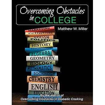 Overcoming Obstacles in College by Miller & Matthew W.