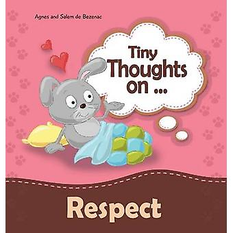Tiny Thoughts on Respect How to treat others with consideration by de Bezenac & Agnes