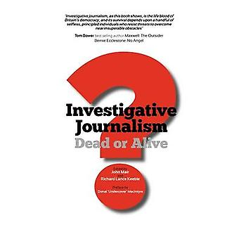 Investigative Journalism Dead or Alive by Mair & John