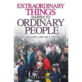 Extraordinary Things Happen to Ordinary People by Guyon & Chris