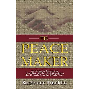 The Peacemaker Avoiding  Resolving Conflicts Within Relationships the Church  in the Workplace by Franklin & Stephanie
