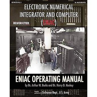Electronic Numerical Integrator and Computer ENIAC ENIAC Operating Manual by Burks & Dr. Arthur W
