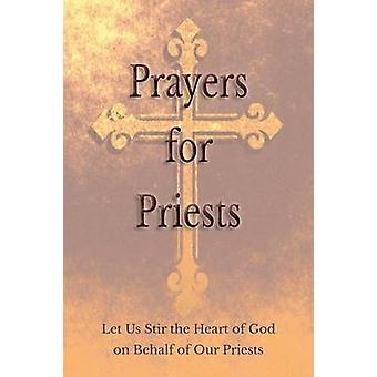 Prayers for Priests Let Us Stir the Heart of God on Behalf of Our Priests by Various & Saints and Prelates