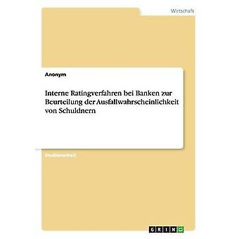 Interne Ratingverfahren bei Banken zur Beurteilung der Ausfallwahrscheinlichkeit von Schuldnern by Anonym