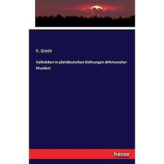 Volksleben in plattdeutschen Dichtungen dithmarscher Mundart by Groth & K.