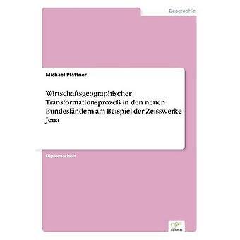 Wirtschaftsgeographischer Transformationsproze in den neuen Bundeslndern am Beispiel der Zeisswerke Jena by Plattner & Michael