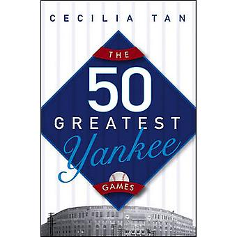 The 50 Greatest Yankee Games by Tan & Cecilia