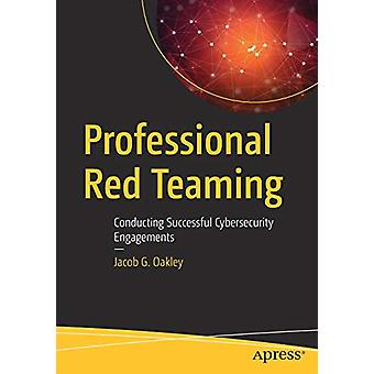 Professional Red Teaming - Conducting Successful Cybersecurity Engagem