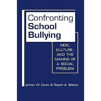Confronting School Bullying - Kids - Culture - and the Making of a Soc