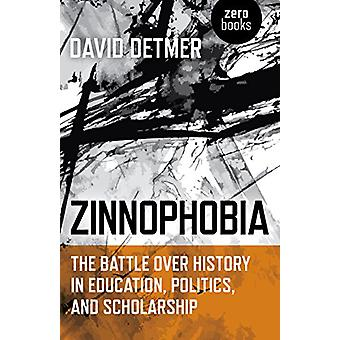 Zinnophobia - The Battle Over History in Education - Politics - and Sc