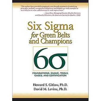 Six Sigma for Green Belts and Champions  Foundations DMAIC Tools Cases and Certification paperback by Howard S Gitlow & David M Levine