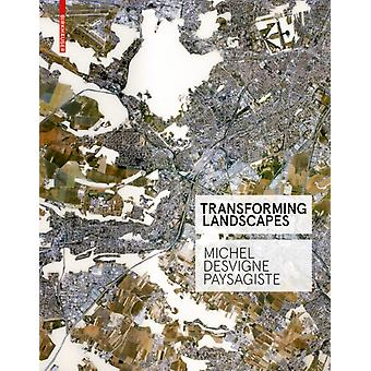 Transforming Landscapes  Michel Desvigne Paysagiste by Edited by Francoise Fromonot