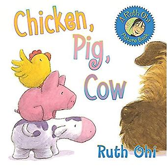 Chicken, Pig, Cow (Ruth Ohi Picture Book)