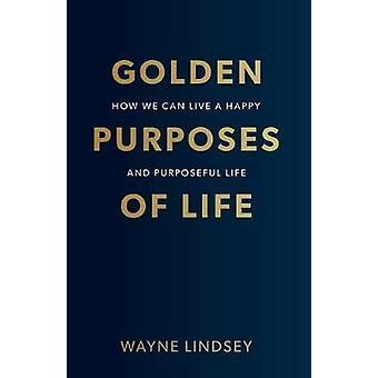 Golden Purposes Of Life di Wayne Lindsey - 9781838592653 Libro