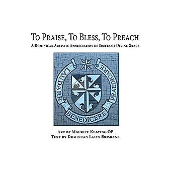 To Praise - To Bless - To Preach - A Dominican Artistic Appreciation o