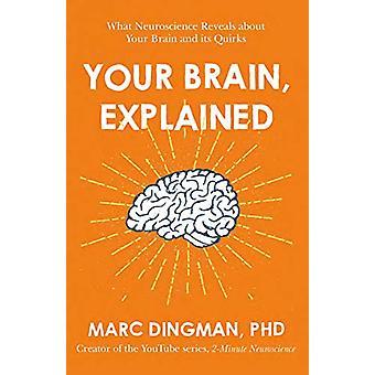 Votre cerveau - Expliqué - Ce que les neurosciences révèle sur votre cerveau un