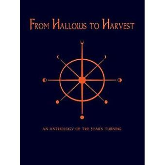 From Hallows to Harvest - An Anthology of the Year's Turning by Jan F