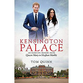 Kensington Palace - An Intimate Memoir from Queen Mary to Meghan Markl