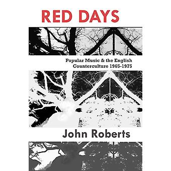 Red Days  Popular Music amp the English Counterculture 19651975 by John Roberts