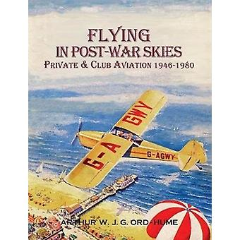 Flying in PostWar Skies  Private amp Club Aviation 19461980 by Arthur W J G Ord Hume