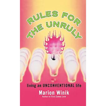 Rules for the Unruly - Living an Unconventional Life by Marion Winik -