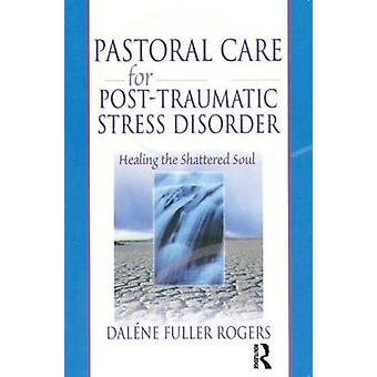 Pastoral Care for Post-Traumatic Stress Disorder - Healing the Shatter
