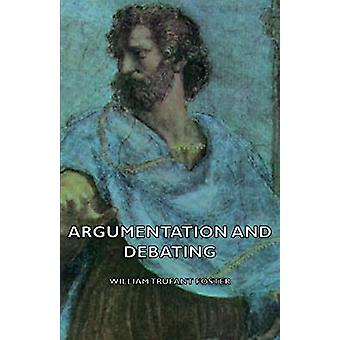 Argumentation And Debating by William Trufant Foster - 9781406752588