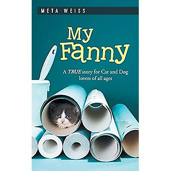 My Fanny - A True Story for Cat and Dog Lovers of All Ages by Meta Wei