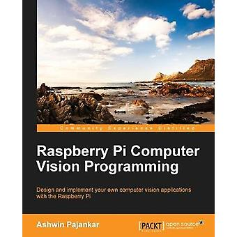 Raspberry Pi Computer Vision Programming by Ashwin Pajankar - 9781784