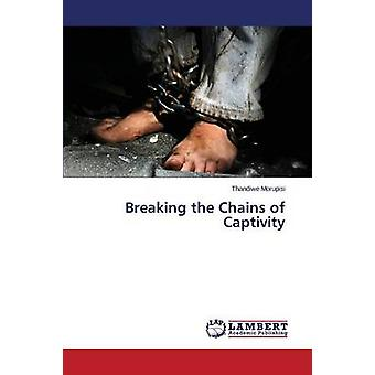 Breaking the Chains of Captivity by Morupisi Thandiwe - 9783659709838