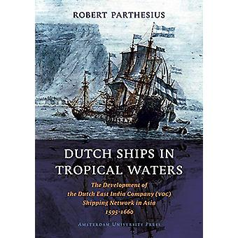 Dutch Ships in Tropical Waters - The Development of the Dutch East Ind