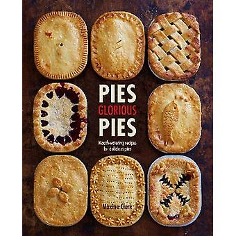 Pies Glorious Pies Mouthwatering recipes for delicious pies
