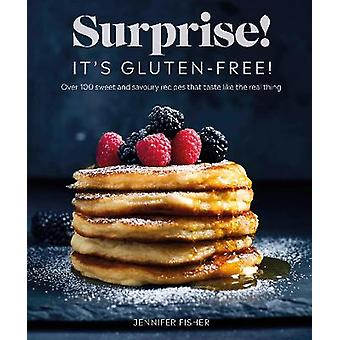 Surprise It's Glutenfree Over 100 Sweet And Savoury Recipes That Taste Like The Real Thing