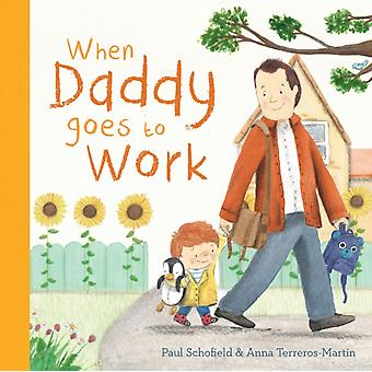 When Daddy Goes to Work by Paul Schofield
