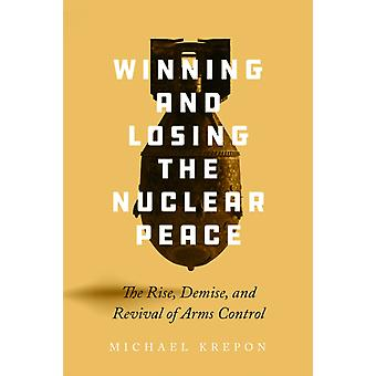 Winning and Losing the Nuclear Peace by Michael Krepon