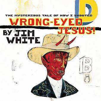 Jim White - Mysterious Tale of How I Shouted Wrong-Eyed Jesus! [Vinyl] USA import