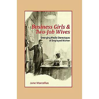 Business Girls and Two-Job Wives - Emerging Media Stereotypes of Emplo