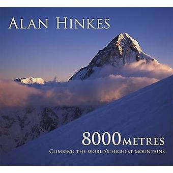 8000 Metres - Climbing the World's Highest Mountains by Alan Hinkes -