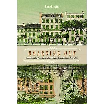 Boarding Out - Inhabiting the American Urban Literary Imagination - 18