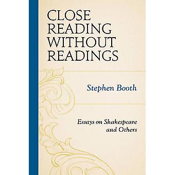 Close Reading Without Readings - Essays on Shakespeare and Others by S