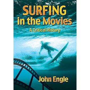 Surfing in the Movies - A Critical History by John Engle - 97807864952