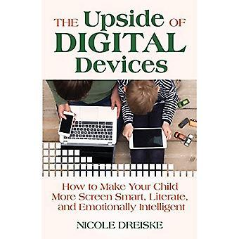 De Upside van digitale apparaten: How to Make uw kind meer scherm emotioneel intelligente, slimme en geletterd