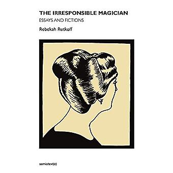 Le magicien irresponsable: Essais et Fictions (Semiotext(E))